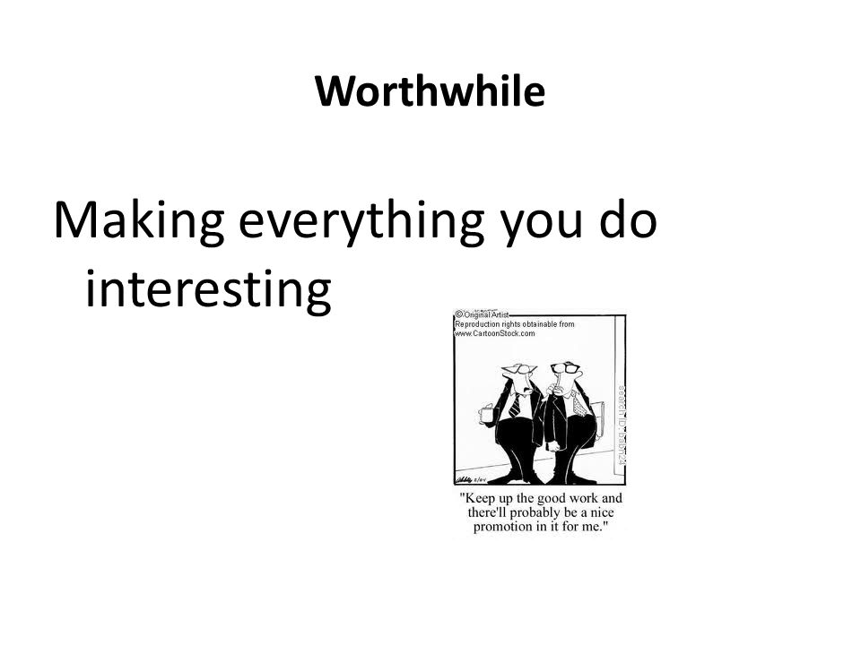Making everything you do interesting