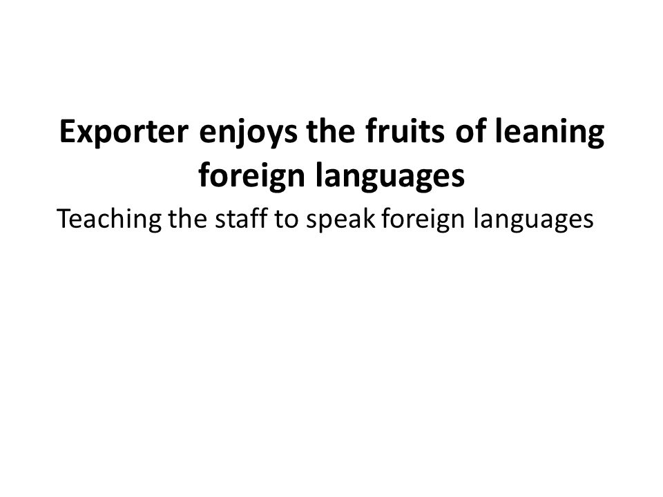 Exporter enjoys the fruits of leaning foreign languages
