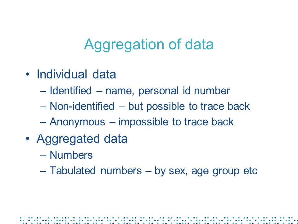 Aggregation of data Individual data Aggregated data