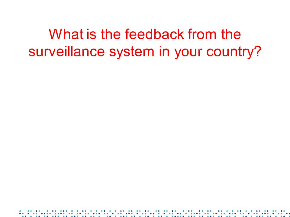 What is the feedback from the surveillance system in your country