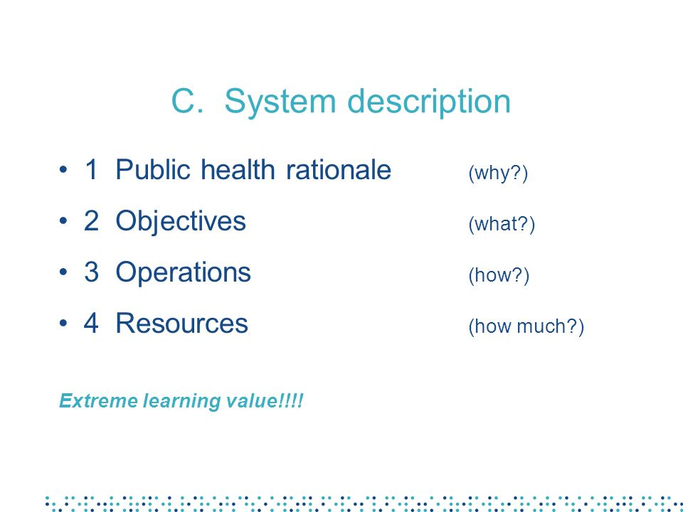 C. System description 1 Public health rationale (why )