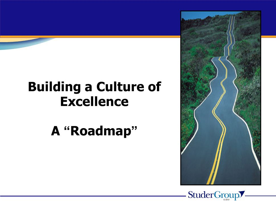 Building a Culture of Excellence A Roadmap