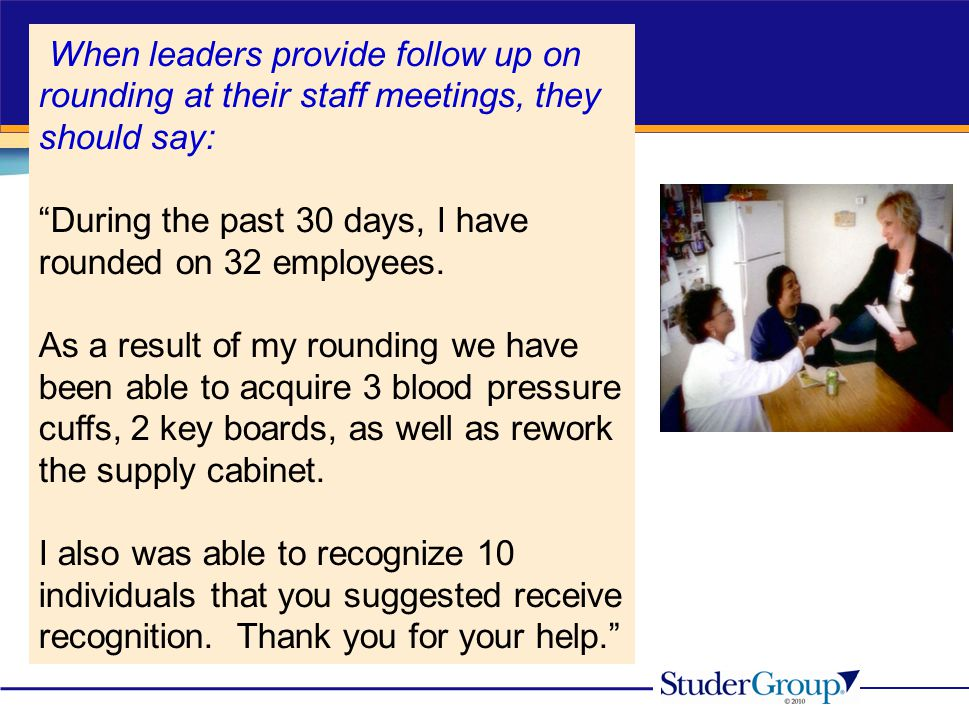 When leaders provide follow up on rounding at their staff meetings, they should say: