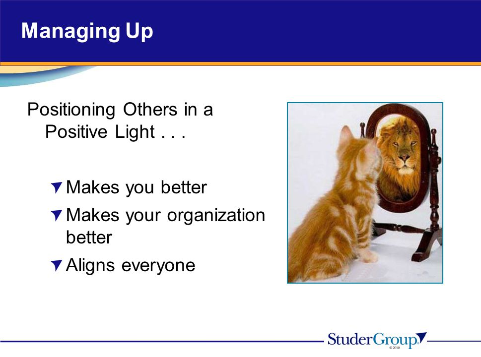 Managing Up Positioning Others in a Positive Light . . .