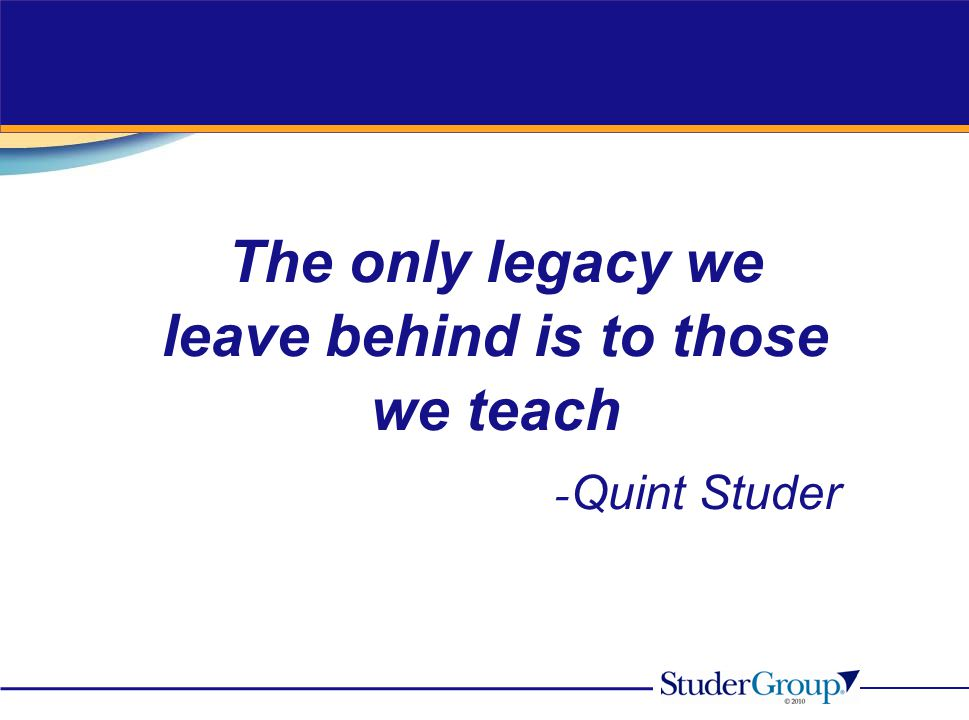 The only legacy we leave behind is to those we teach