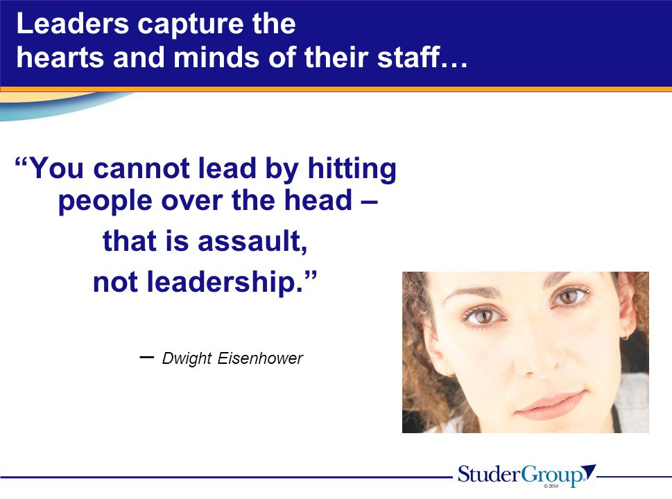 Leaders capture the hearts and minds of their staff…