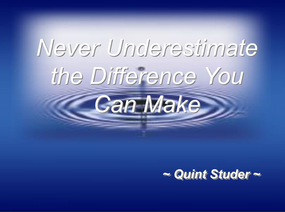 Never Underestimate the Difference You Can Make