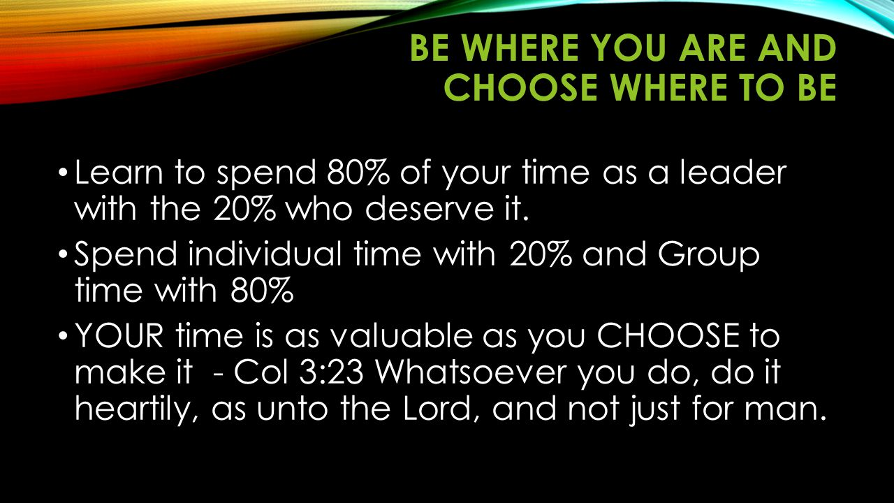 BE WHERE YOU ARE AND CHOOSE WHERE TO BE