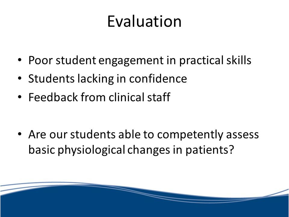 Evaluation Poor student engagement in practical skills