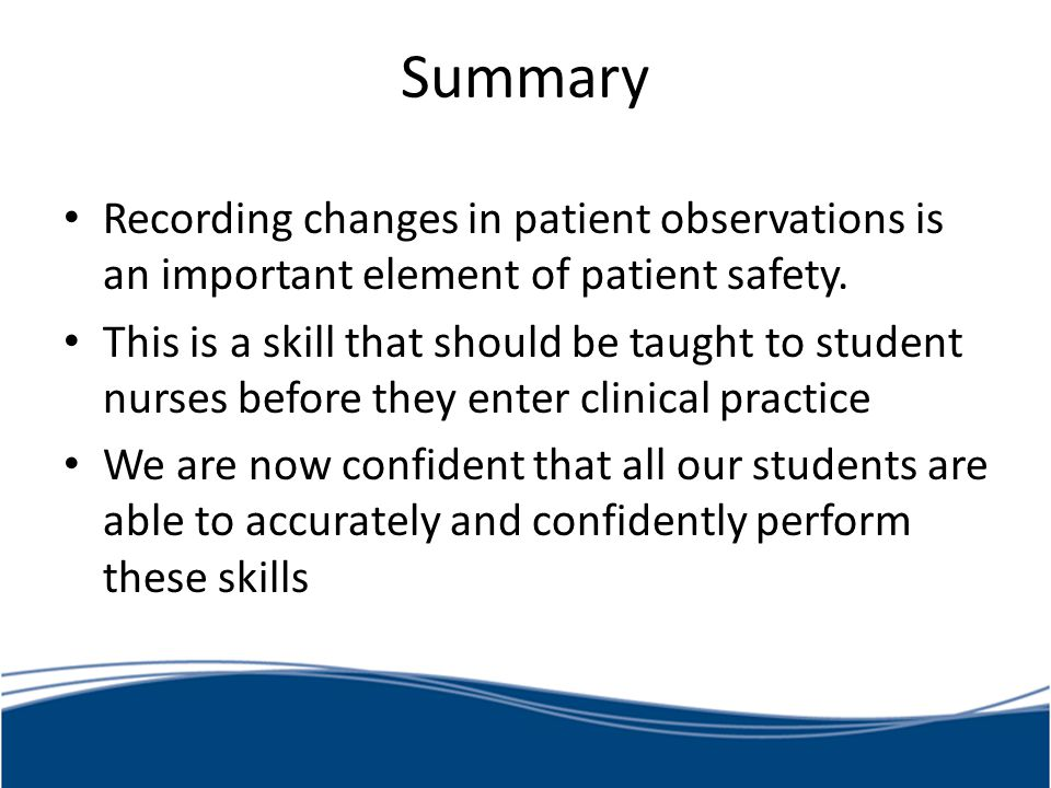 Summary Recording changes in patient observations is an important element of patient safety.