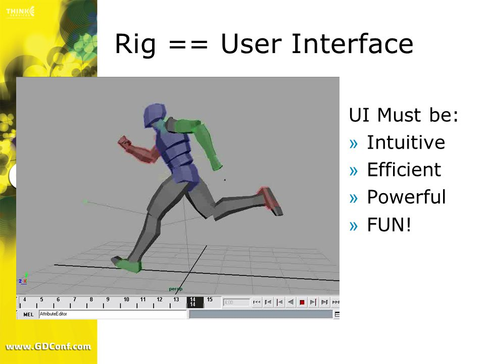 Rig == User Interface UI Must be: Intuitive Efficient Powerful FUN!