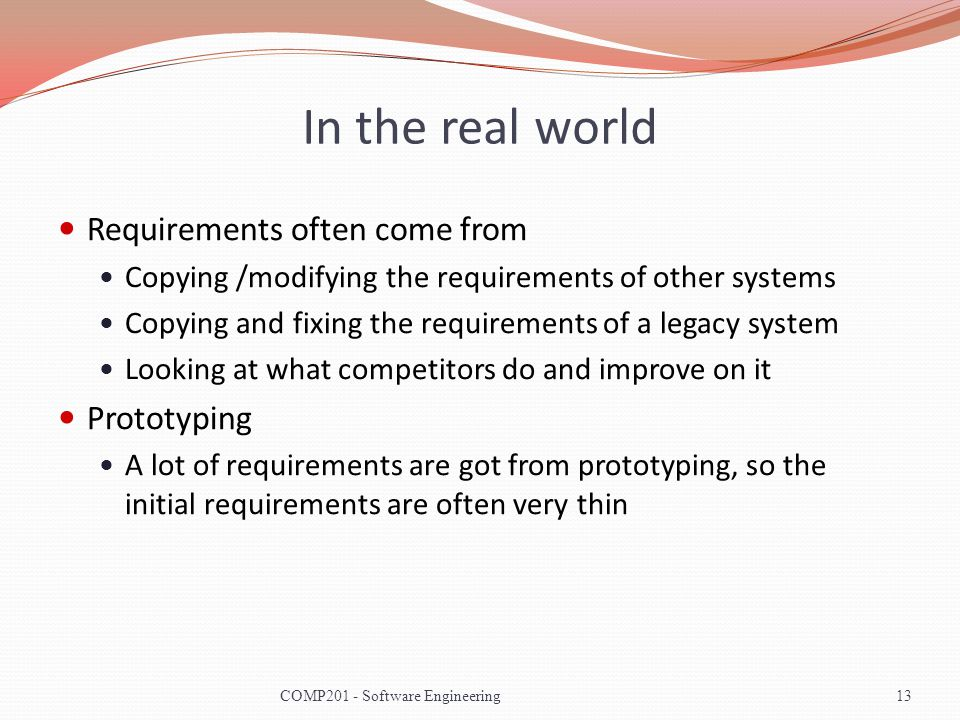 In the real world Requirements often come from Prototyping