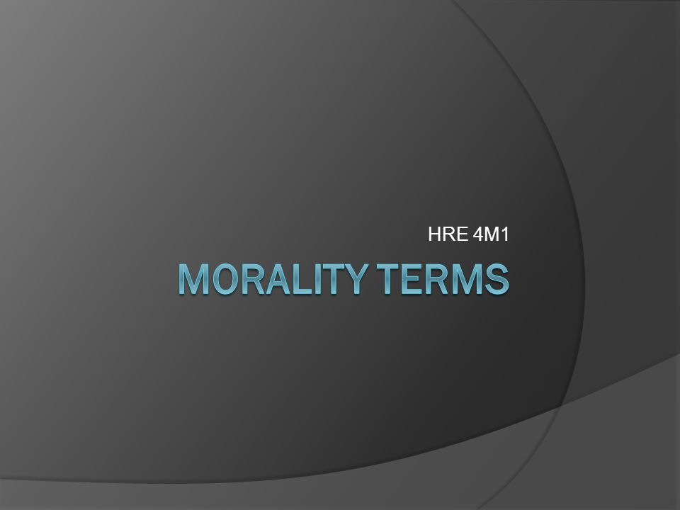 HRE 4M1 MORALITY Terms