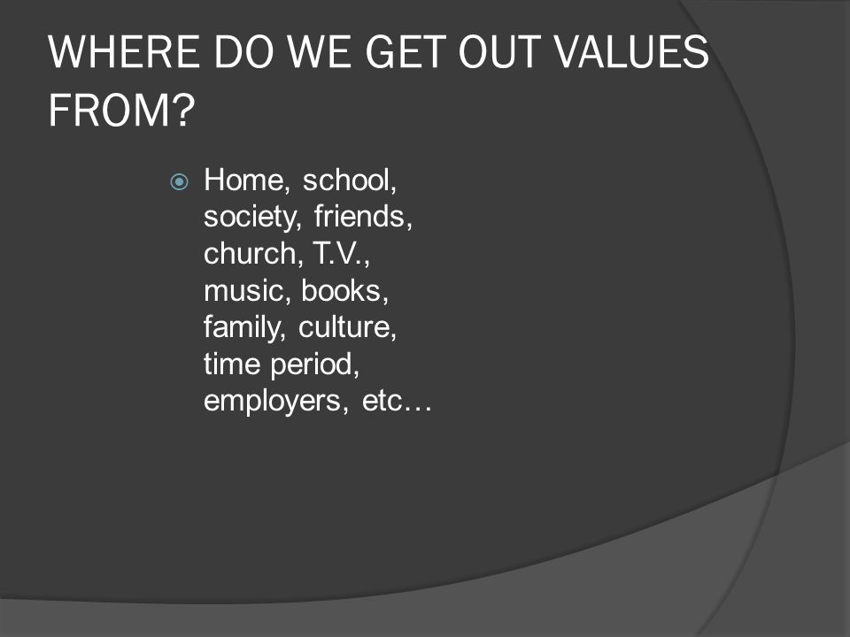 WHERE DO WE GET OUT VALUES FROM
