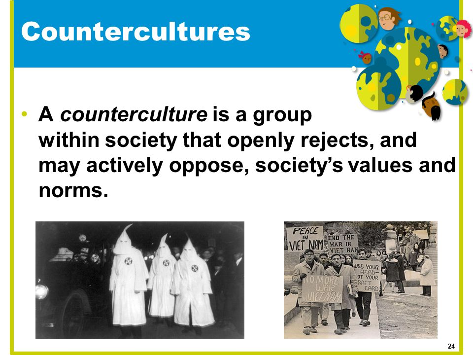 Countercultures A counterculture is a group within society that openly rejects, and may actively oppose, society's values and norms.