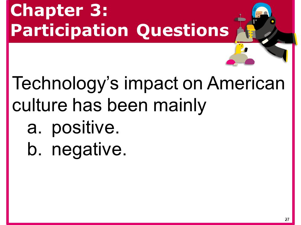 Technology's impact on American culture has been mainly positive.
