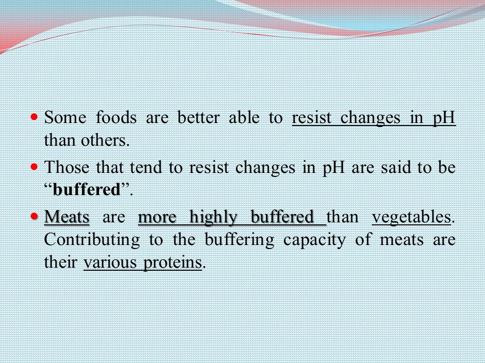 Some foods are better able to resist changes in pH than others.