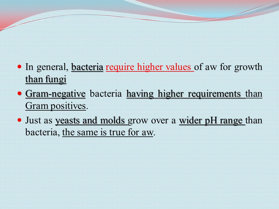 In general, bacteria require higher values of aw for growth than fungi