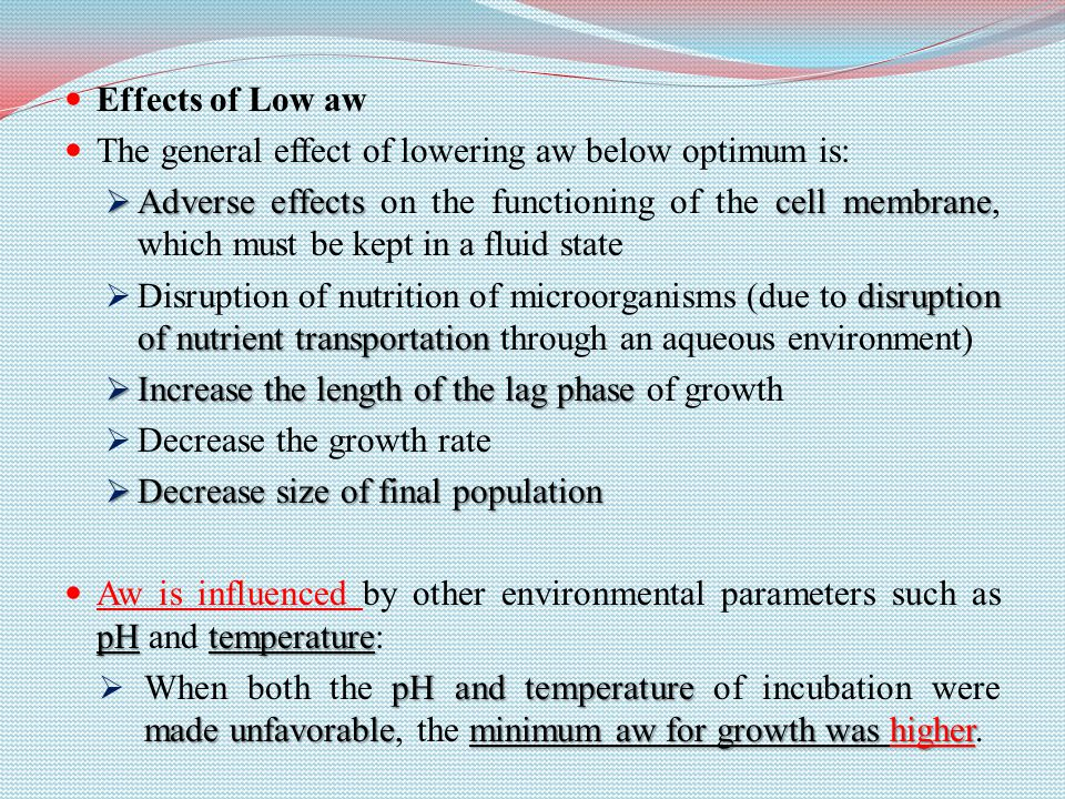 Effects of Low aw The general effect of lowering aw below optimum is: