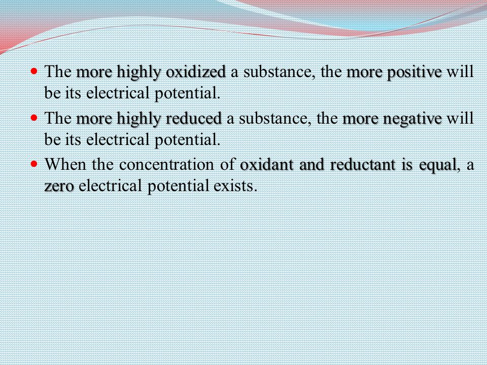 The more highly oxidized a substance, the more positive will be its electrical potential.