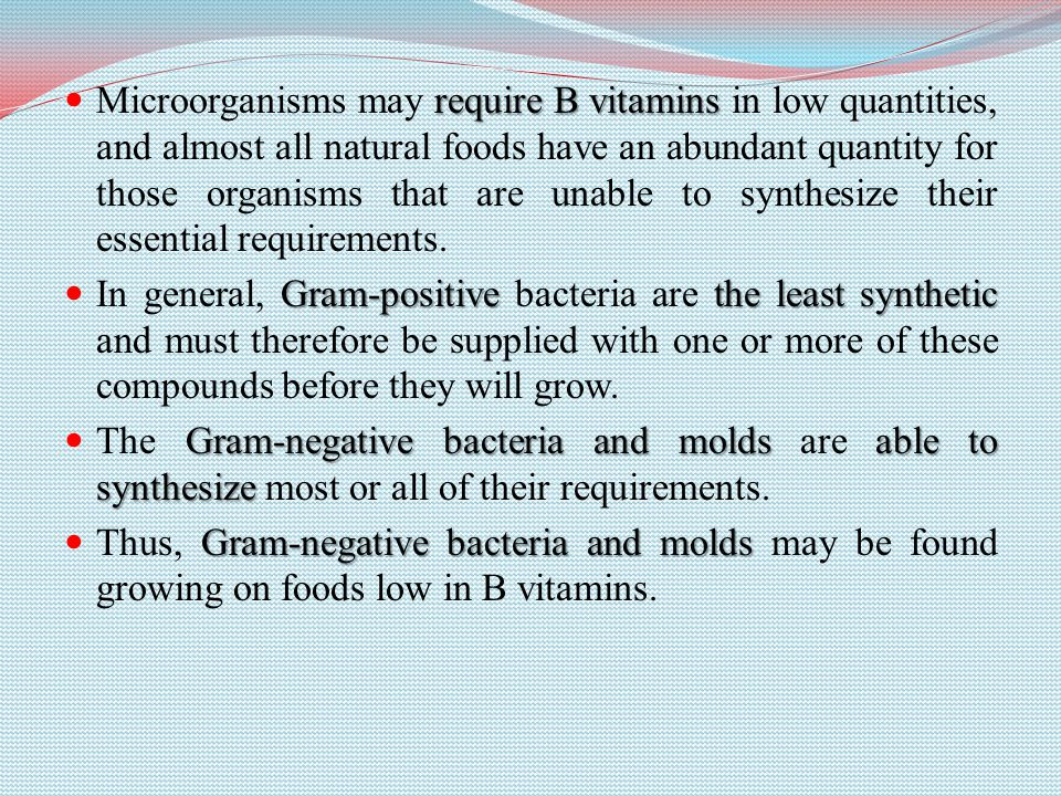 Microorganisms may require B vitamins in low quantities, and almost all natural foods have an abundant quantity for those organisms that are unable to synthesize their essential requirements.