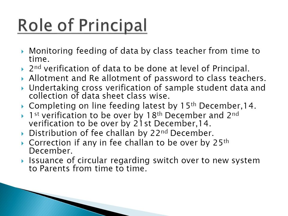 Role of Principal Monitoring feeding of data by class teacher from time to time. 2nd verification of data to be done at level of Principal.