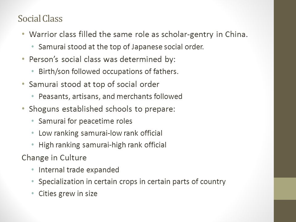 Social Class Warrior class filled the same role as scholar-gentry in China. Samurai stood at the top of Japanese social order.