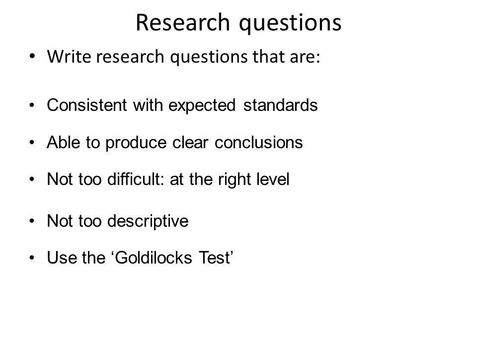 Research questions Write research questions that are: