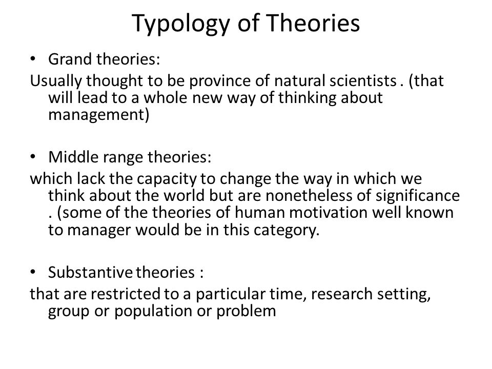 Typology of Theories Grand theories: