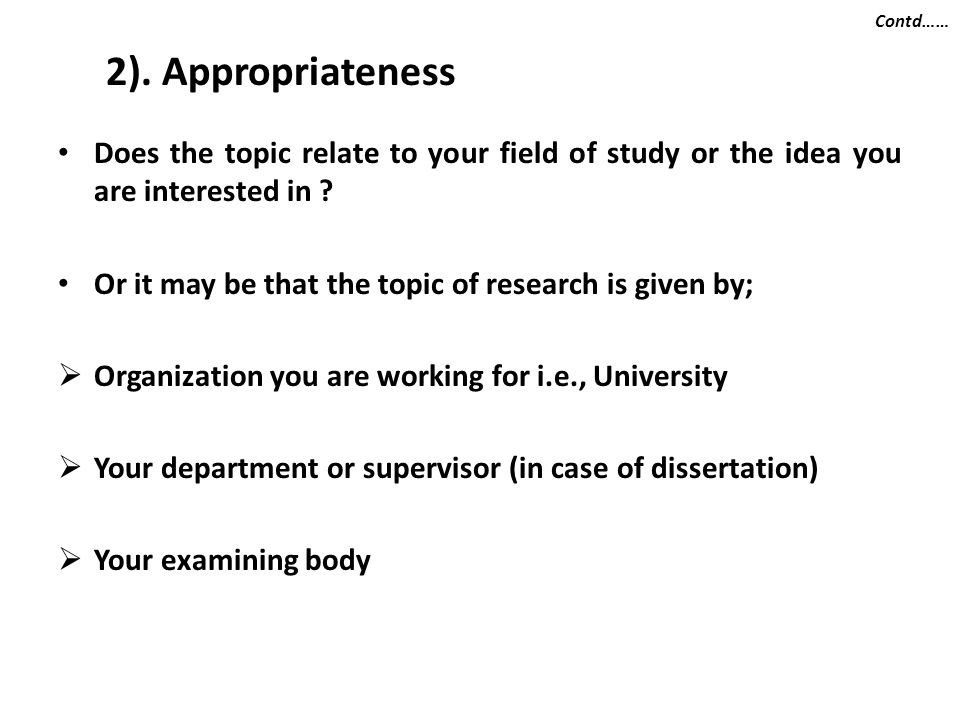 Contd…… 2). Appropriateness. Does the topic relate to your field of study or the idea you are interested in