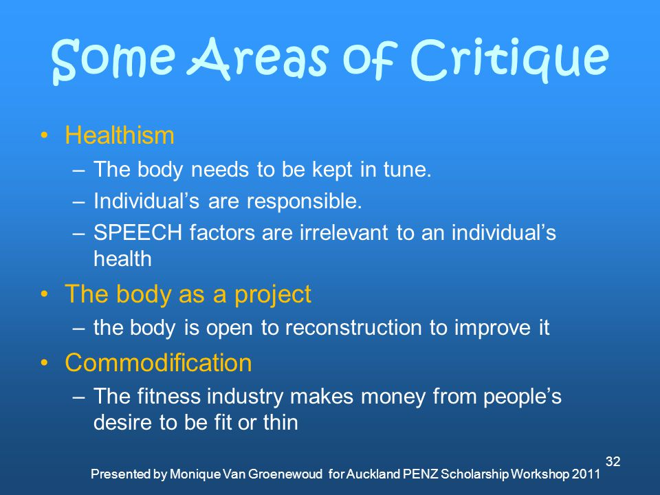 Some Areas of Critique Healthism The body as a project Commodification