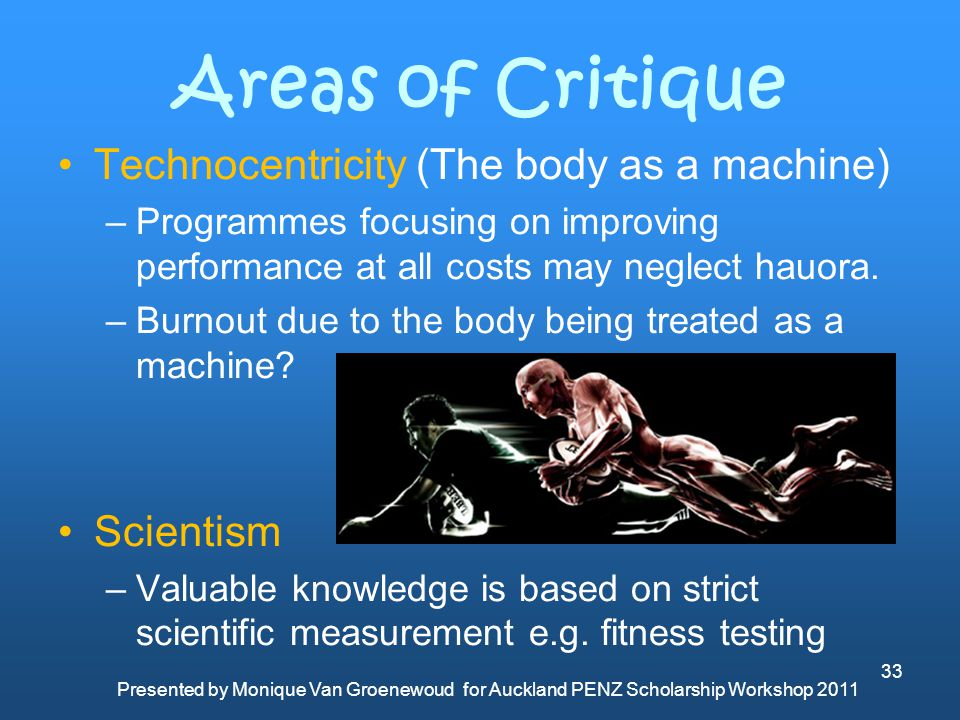 Areas of Critique Technocentricity (The body as a machine) Scientism