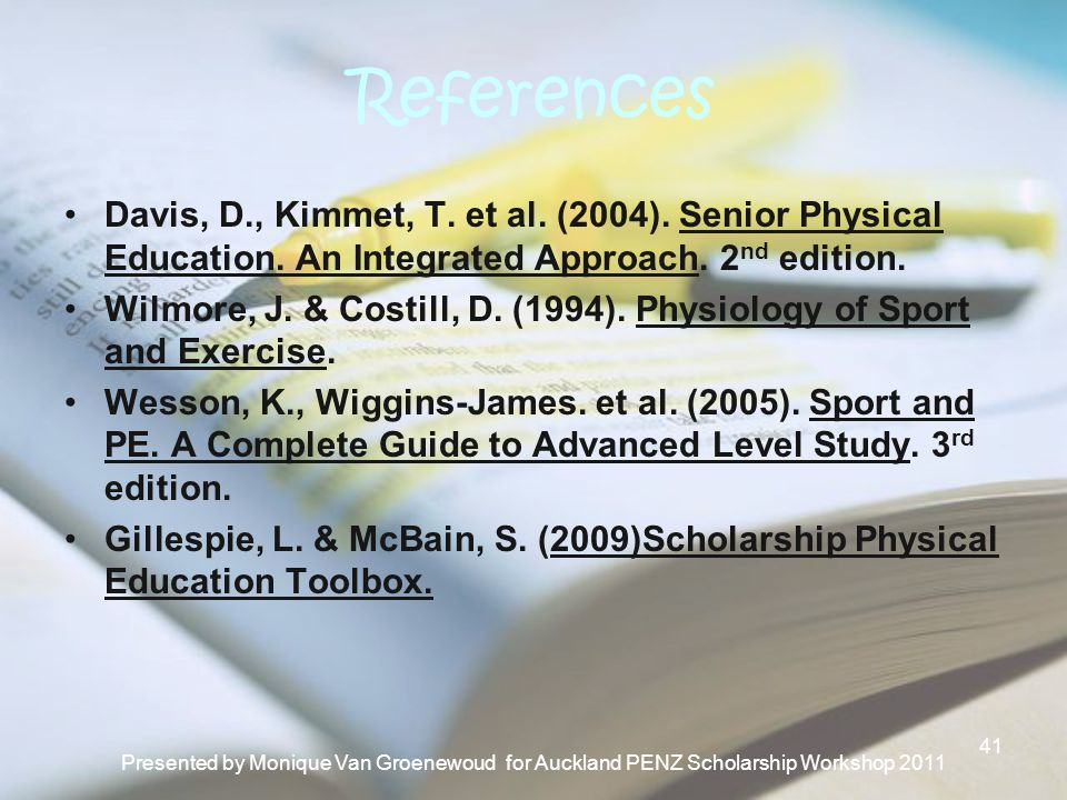 References Davis, D., Kimmet, T. et al. (2004). Senior Physical Education. An Integrated Approach. 2nd edition.