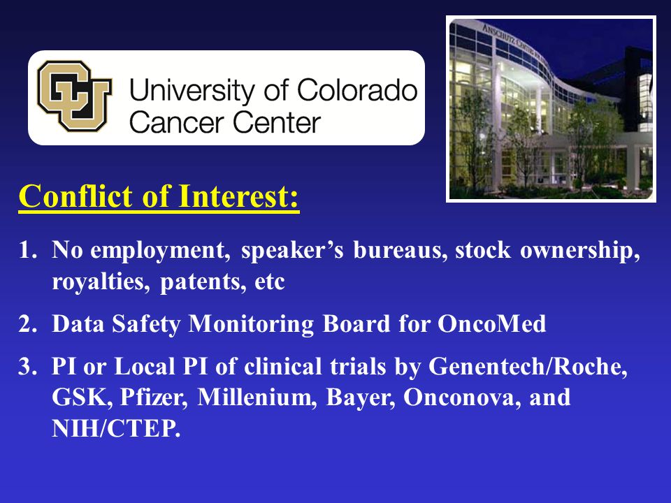 Conflict of Interest: No employment, speaker's bureaus, stock ownership, royalties, patents, etc. Data Safety Monitoring Board for OncoMed.