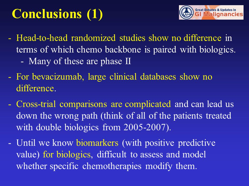 Conclusions (1) Head-to-head randomized studies show no difference in terms of which chemo backbone is paired with biologics.