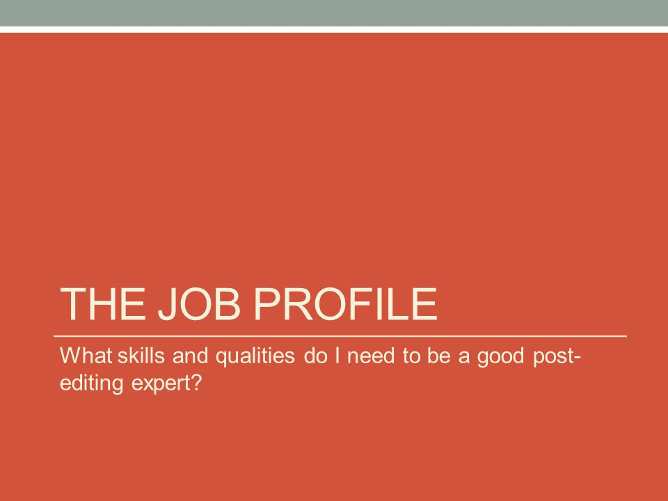 the job profile What skills and qualities do I need to be a good post-editing expert