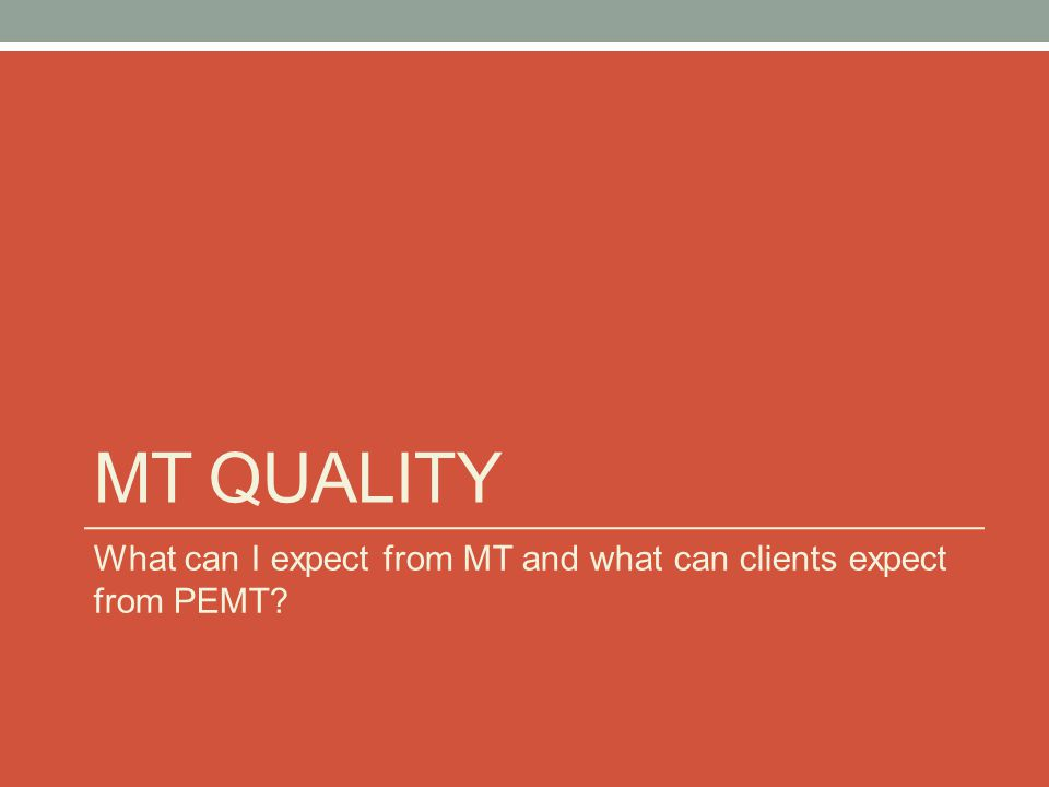 MT quality What can I expect from MT and what can clients expect from PEMT