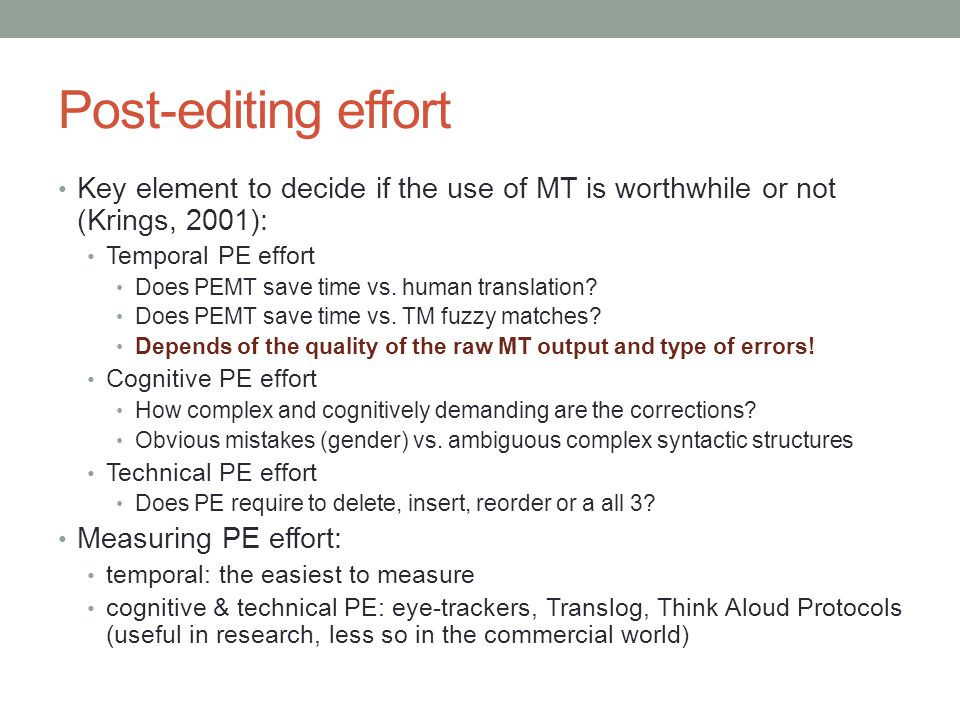 Post-editing effort Key element to decide if the use of MT is worthwhile or not (Krings, 2001): Temporal PE effort.