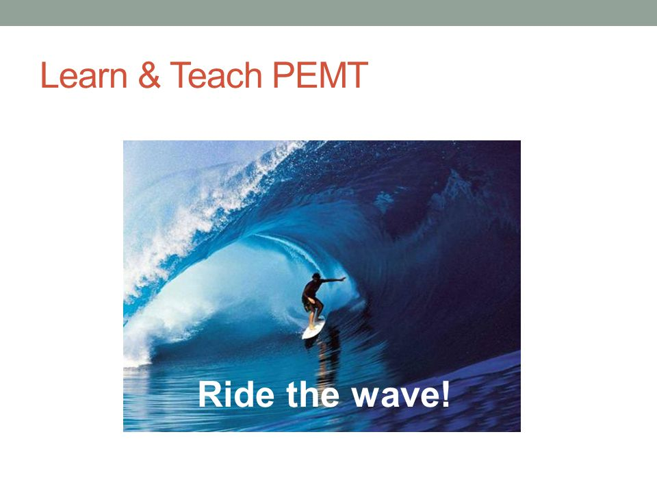 Learn & Teach PEMT Ride the wave!
