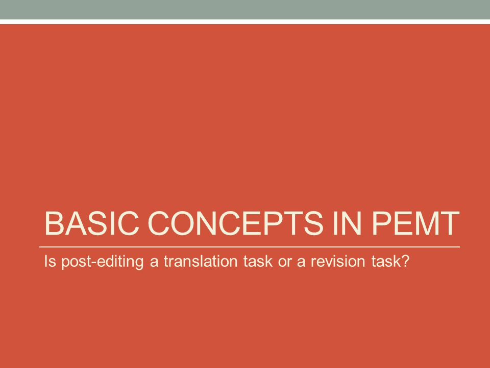 basic concepts in pemt Is post-editing a translation task or a revision task
