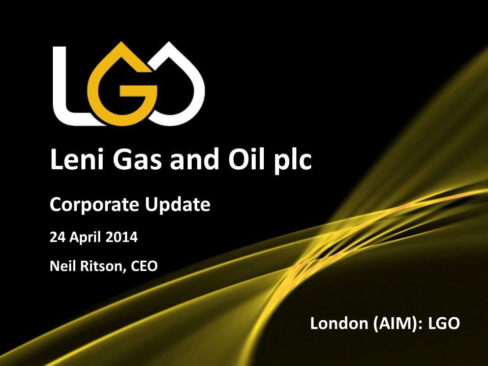 Leni Gas and Oil plc Corporate Update London (AIM): LGO 24 April 2014
