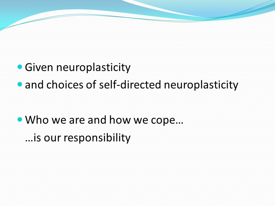 Given neuroplasticity