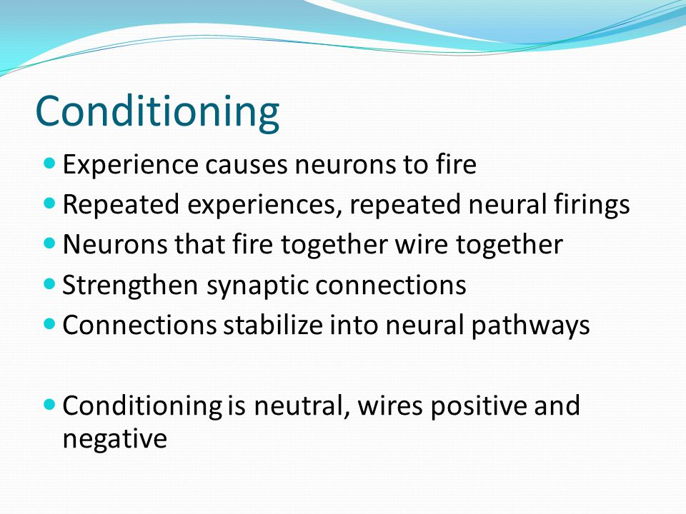 Conditioning Experience causes neurons to fire