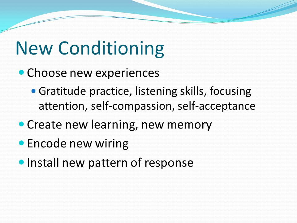 New Conditioning Choose new experiences