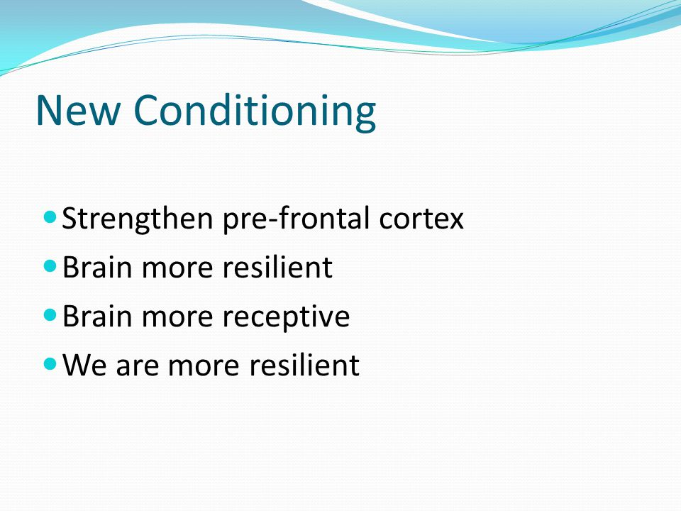 New Conditioning Strengthen pre-frontal cortex Brain more resilient