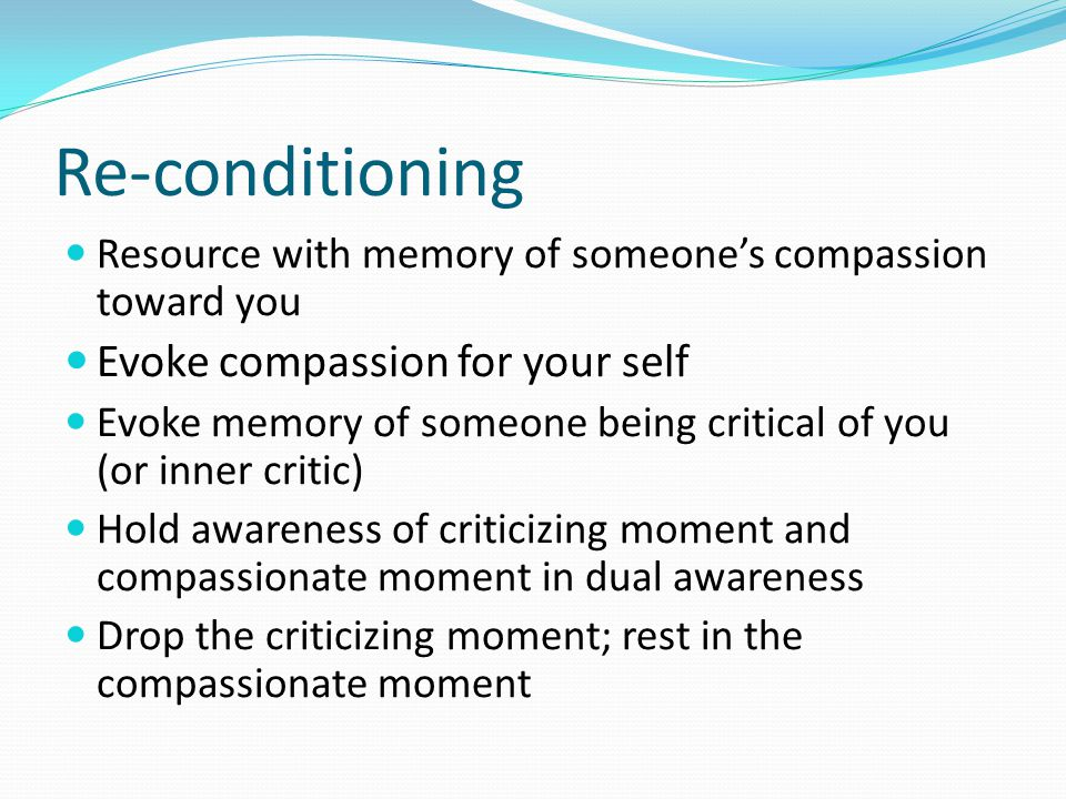 Re-conditioning Evoke compassion for your self