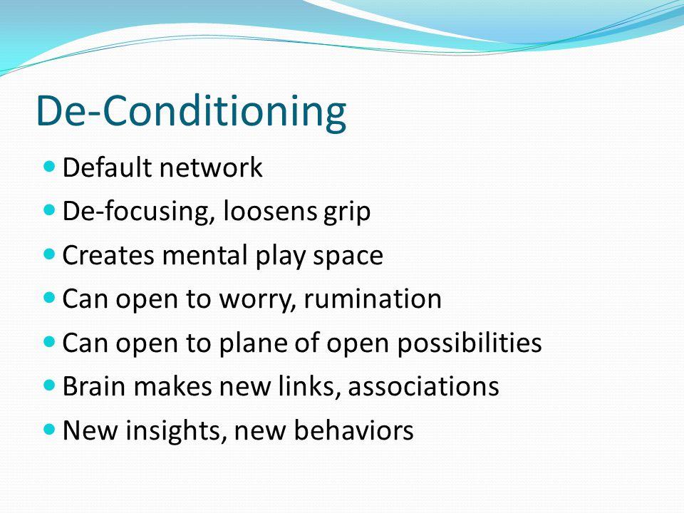 De-Conditioning Default network De-focusing, loosens grip