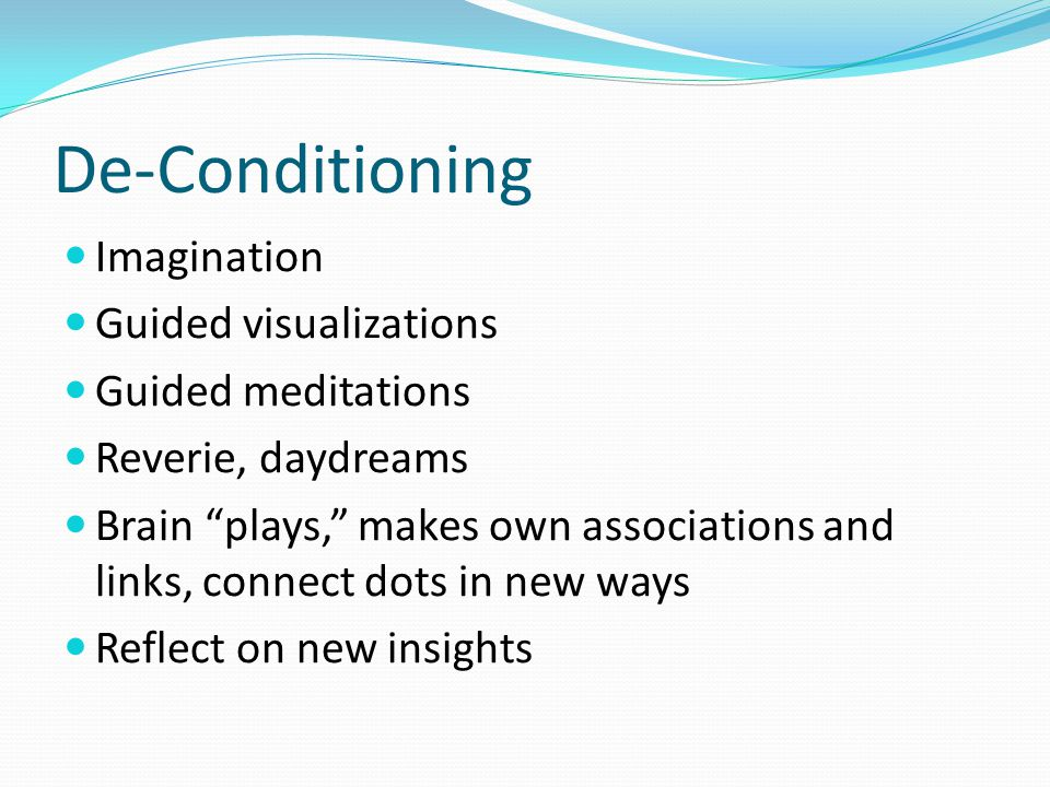 De-Conditioning Imagination Guided visualizations Guided meditations