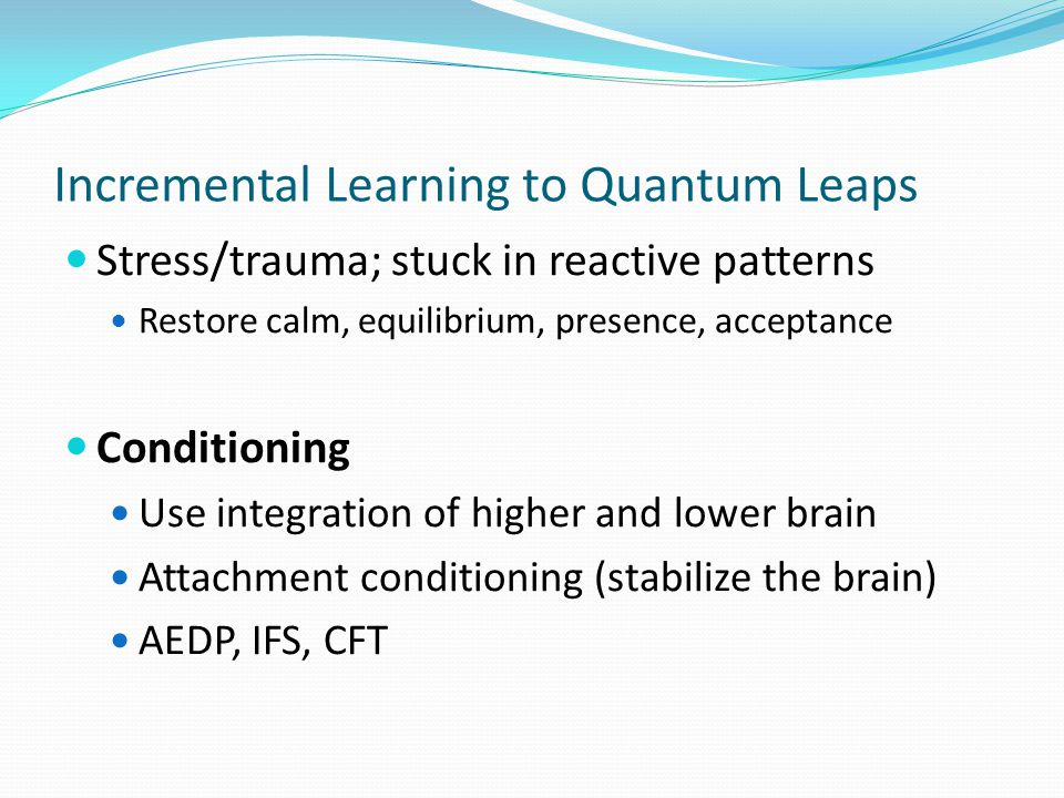 Incremental Learning to Quantum Leaps