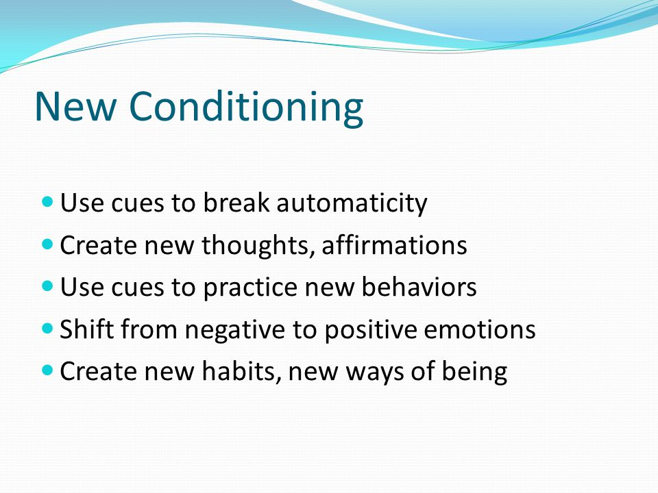 New Conditioning Use cues to break automaticity